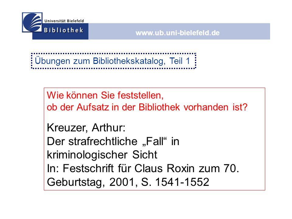 www.ub.uni-bielefeld.de Wie können Sie feststellen, ob der Aufsatz in der Bibliothek vorhanden ist? Kreuzer, Arthur: Der strafrechtliche Fall in krimi