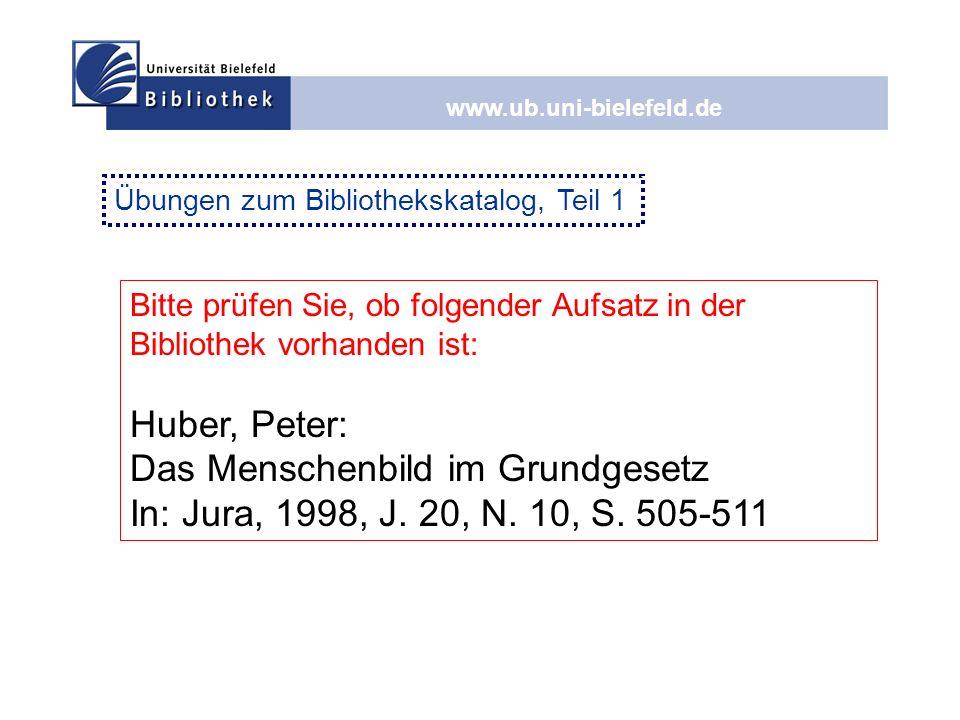www.ub.uni-bielefeld.de Bitte prüfen Sie, ob folgender Aufsatz in der Bibliothek vorhanden ist: Huber, Peter: Das Menschenbild im Grundgesetz In: Jura