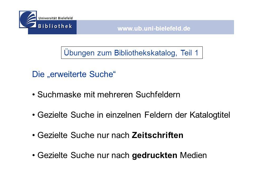 www.ub.uni-bielefeld.de Die erweiterte Suche Suchmaske mit mehreren Suchfeldern Gezielte Suche in einzelnen Feldern der Katalogtitel Gezielte Suche nu