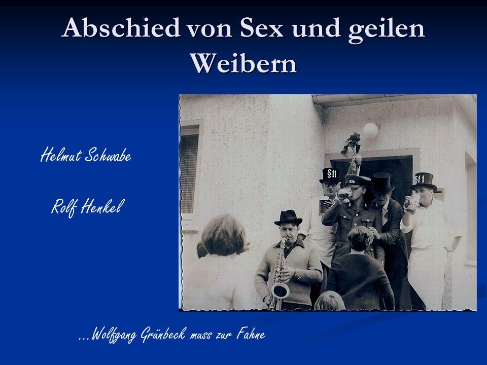 Abschied von Sex und geilen Weibern Helmut Schwabe Rolf Henkel...Wolfgang Grünbeck muss zur Fahne