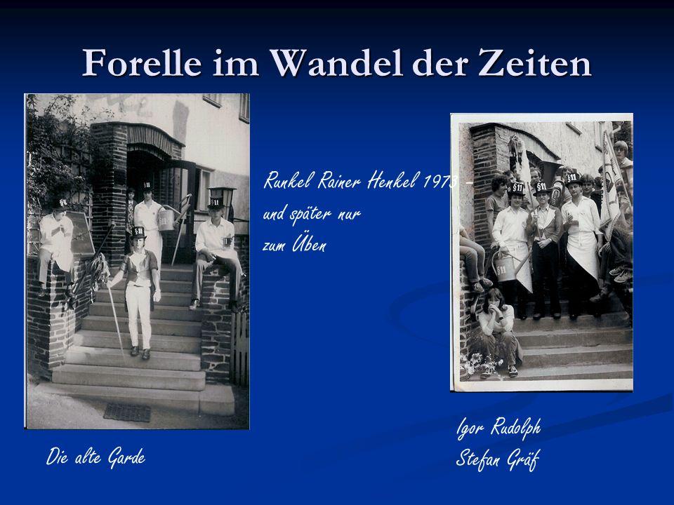 Forelle im Wandel der Zeiten Runkel Rainer Henkel 1973 – und später nur zum Üben Igor Rudolph Stefan Gräf Die alte Garde