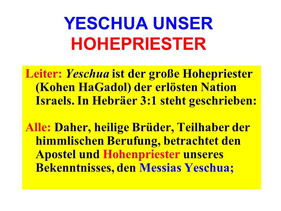 YESCHUA UNSER HOHEPRIESTER Leiter: Yeschua ist der große Hohepriester (Kohen HaGadol) der erlösten Nation Israels. In Hebräer 3:1 steht geschrieben: A