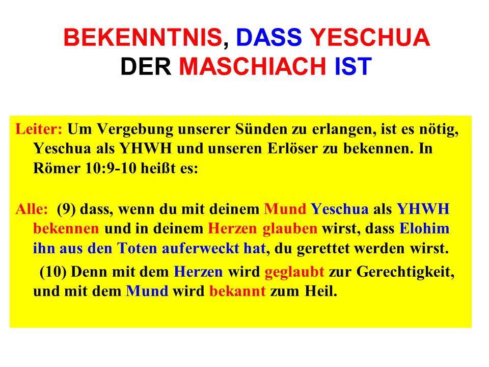 BEKENNTNIS, DASS YESCHUA DER MASCHIACH IST Leiter: Um Vergebung unserer Sünden zu erlangen, ist es nötig, Yeschua als YHWH und unseren Erlöser zu beke