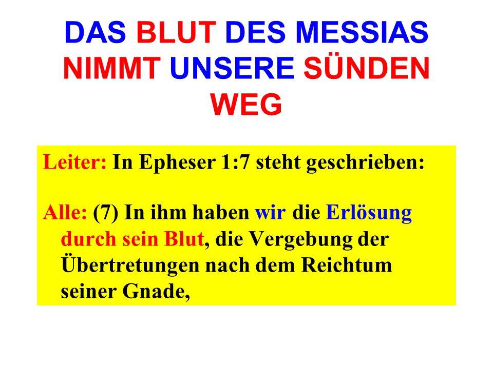 Leiter: In Epheser 1:7 steht geschrieben: Alle: (7) In ihm haben wir die Erlösung durch sein Blut, die Vergebung der Übertretungen nach dem Reichtum s