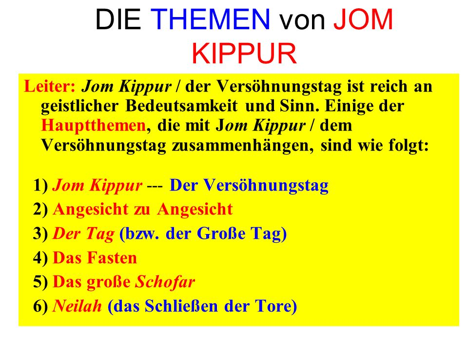 DIE THEMEN von JOM KIPPUR Leiter: Jom Kippur / der Versöhnungstag ist reich an geistlicher Bedeutsamkeit und Sinn. Einige der Hauptthemen, die mit Jom