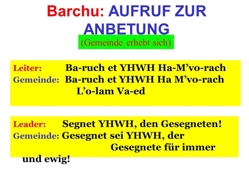 Barchu: AUFRUF ZUR ANBETUNG Leiter: Ba-ruch et YHWH Ha-Mvo-rach Gemeinde: Ba-ruch et YHWH Ha Mvo-rach Lo-lam Va-ed Leader: Segnet YHWH, den Gesegneten