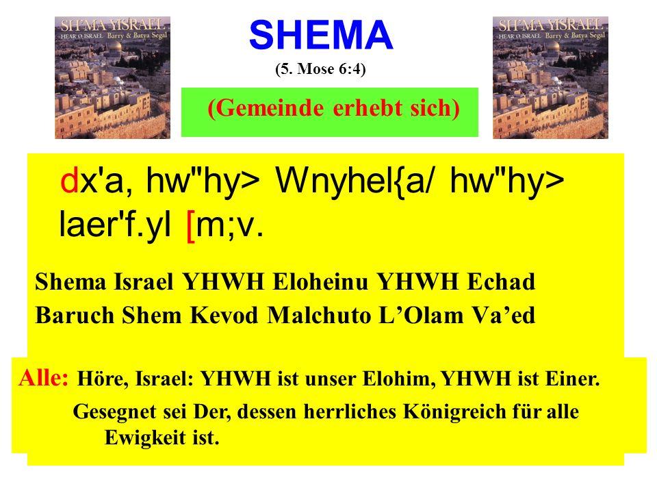 SHEMA (5. Mose 6:4) (Gemeinde erhebt sich) dx'a, hw