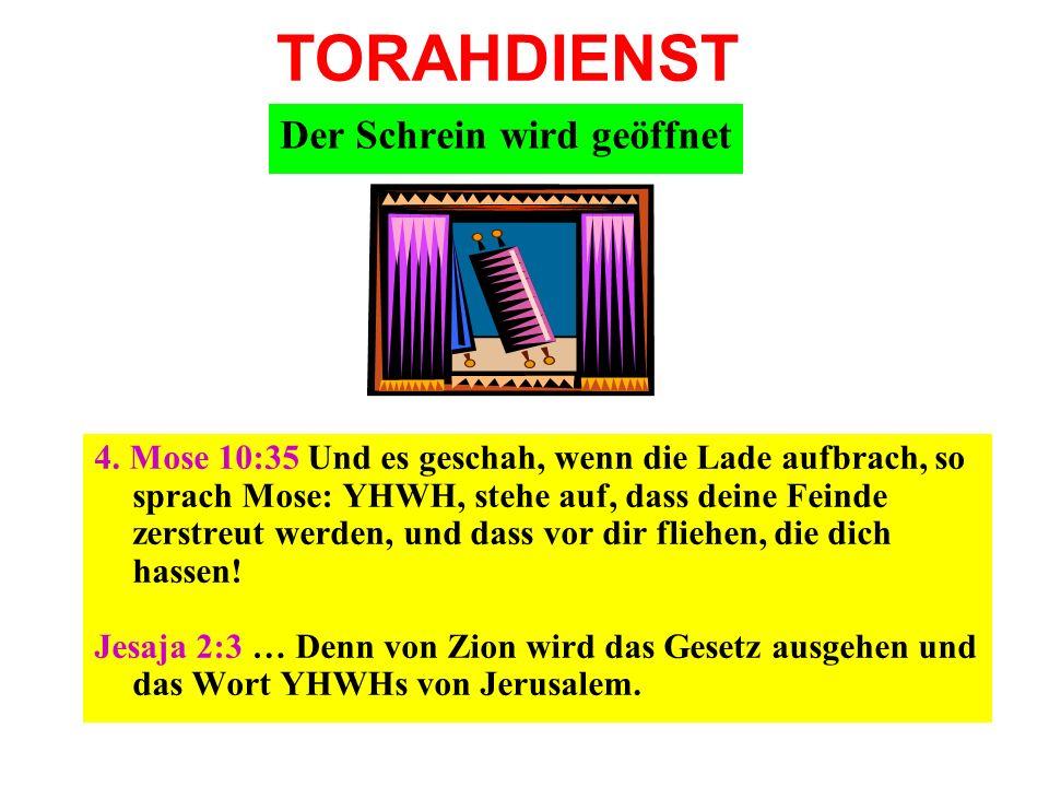 TORAHDIENST 4. Mose 10:35 Und es geschah, wenn die Lade aufbrach, so sprach Mose: YHWH, stehe auf, dass deine Feinde zerstreut werden, und dass vor di
