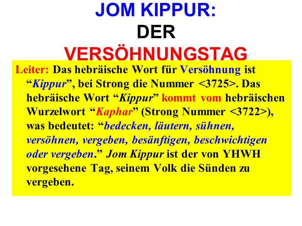 JOM KIPPUR: DER VERSÖHNUNGSTAG Leiter: Das hebräische Wort für Versöhnung istKippur, bei Strong die Nummer. Das hebräische Wort Kippur kommt vom hebrä