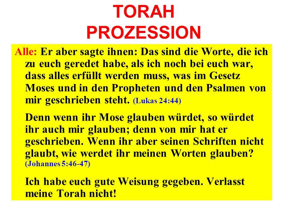 TORAH PROZESSION Alle: Er aber sagte ihnen: Das sind die Worte, die ich zu euch geredet habe, als ich noch bei euch war, dass alles erfüllt werden mus
