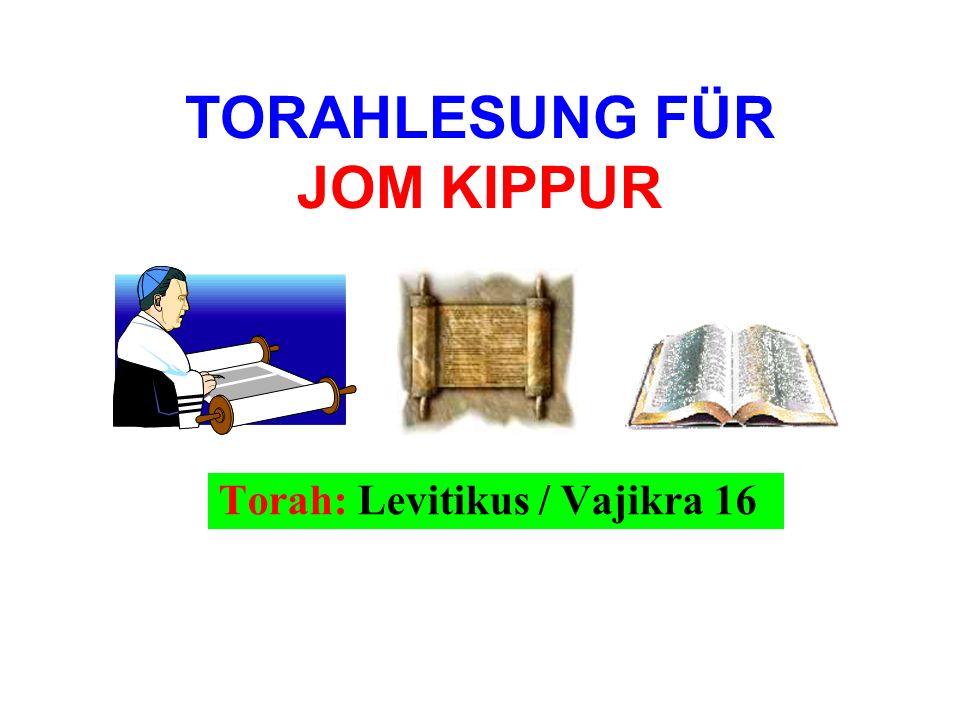 TORAHLESUNG FÜR JOM KIPPUR Torah: Levitikus / Vajikra 16