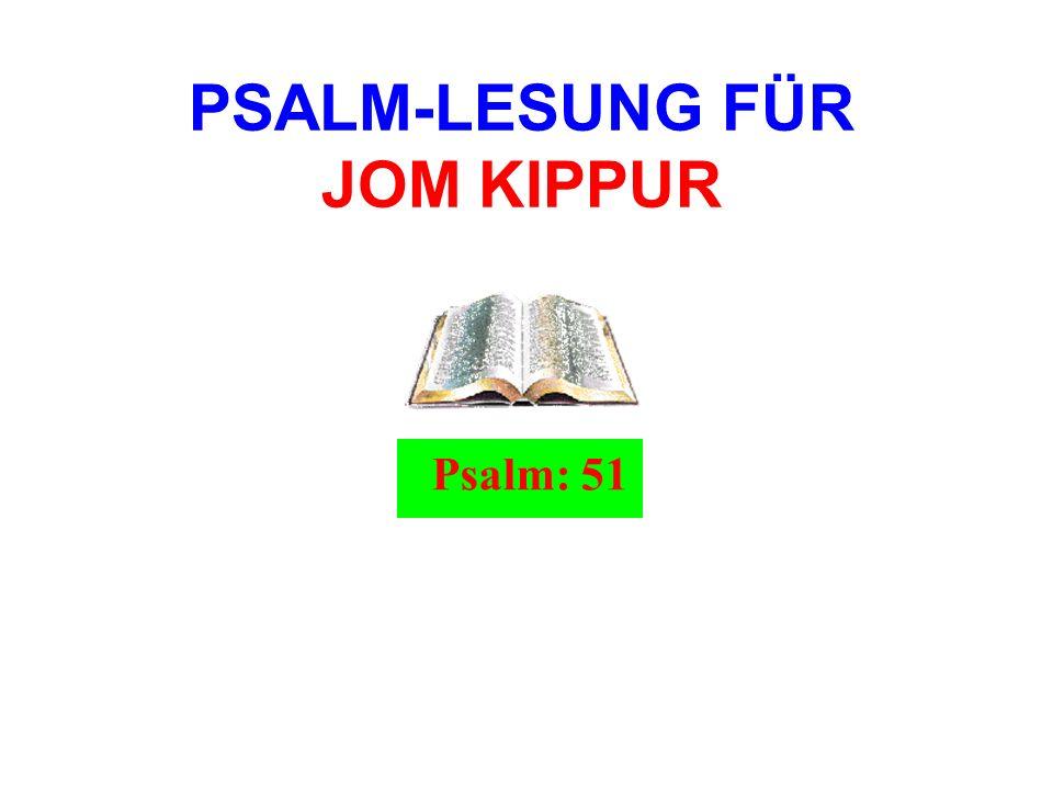 PSALM-LESUNG FÜR JOM KIPPUR Psalm: 51