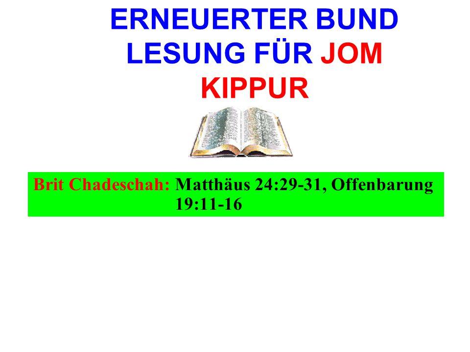 ERNEUERTER BUND LESUNG FÜR JOM KIPPUR Brit Chadeschah: Matthäus 24:29-31, Offenbarung 19:11-16