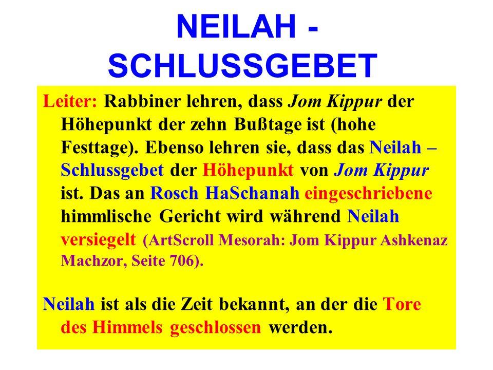 NEILAH - SCHLUSSGEBET Leiter: Rabbiner lehren, dass Jom Kippur der Höhepunkt der zehn Bußtage ist (hohe Festtage). Ebenso lehren sie, dass das Neilah