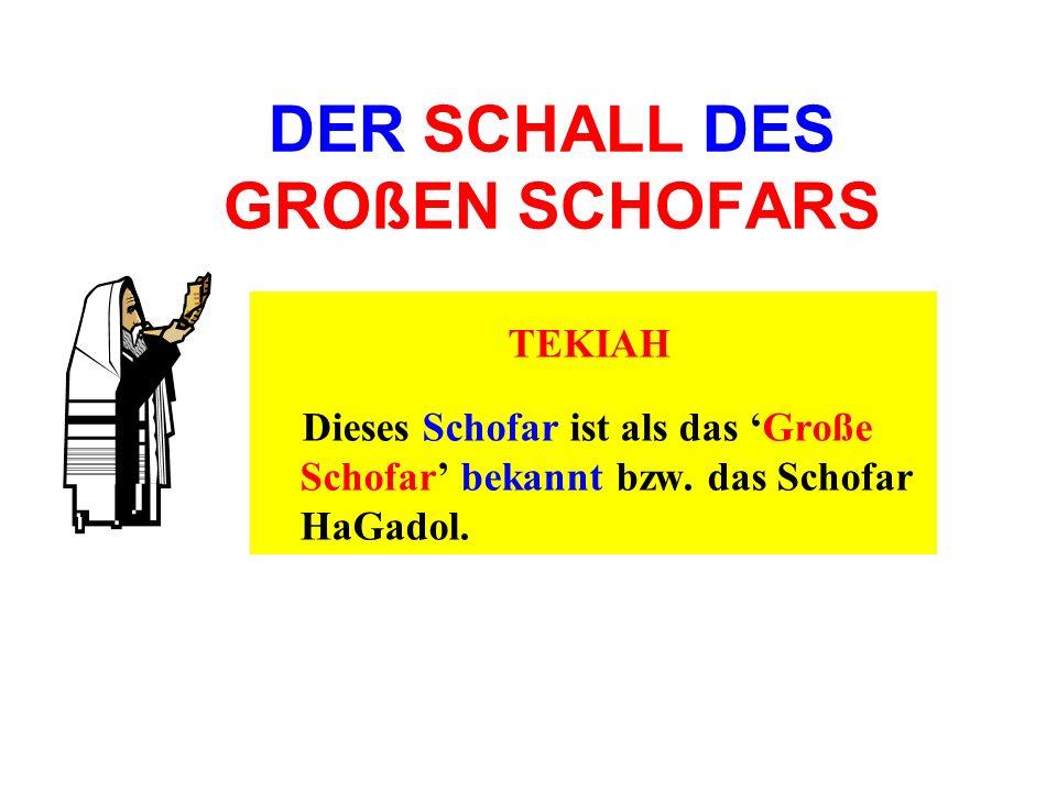DER SCHALL DES GROßEN SCHOFARS TEKIAH Dieses Schofar ist als das Große Schofar bekannt bzw. das Schofar HaGadol.