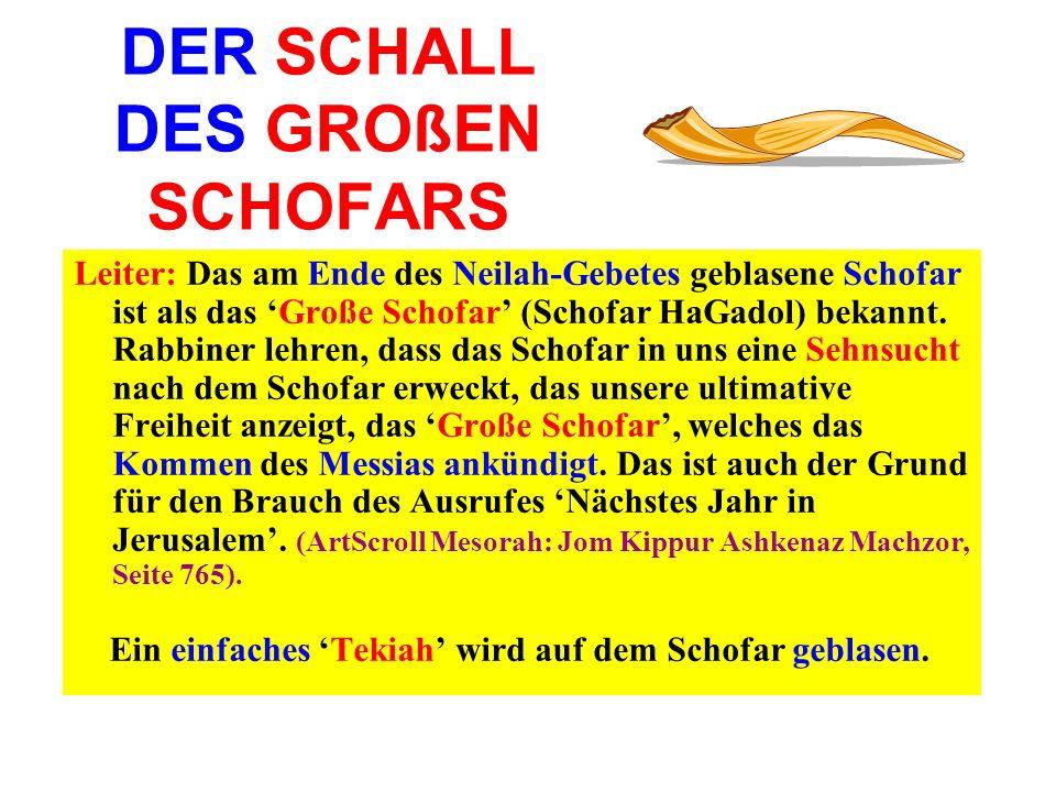 DER SCHALL DES GROßEN SCHOFARS Leiter: Das am Ende des Neilah-Gebetes geblasene Schofar ist als das Große Schofar (Schofar HaGadol) bekannt. Rabbiner