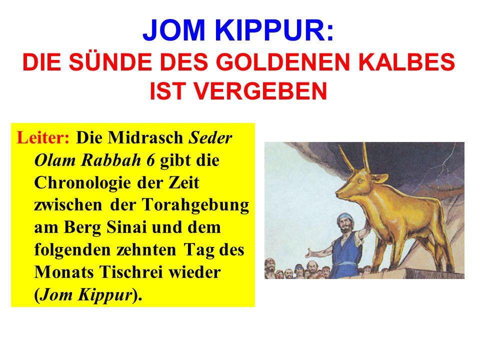 JOM KIPPUR: DIE SÜNDE DES GOLDENEN KALBES IST VERGEBEN Leiter: Mosche kam am zehnten Tischrei zum dritten Mal vom Berg Sinai herab, das zu Jom Kippur werden sollte.