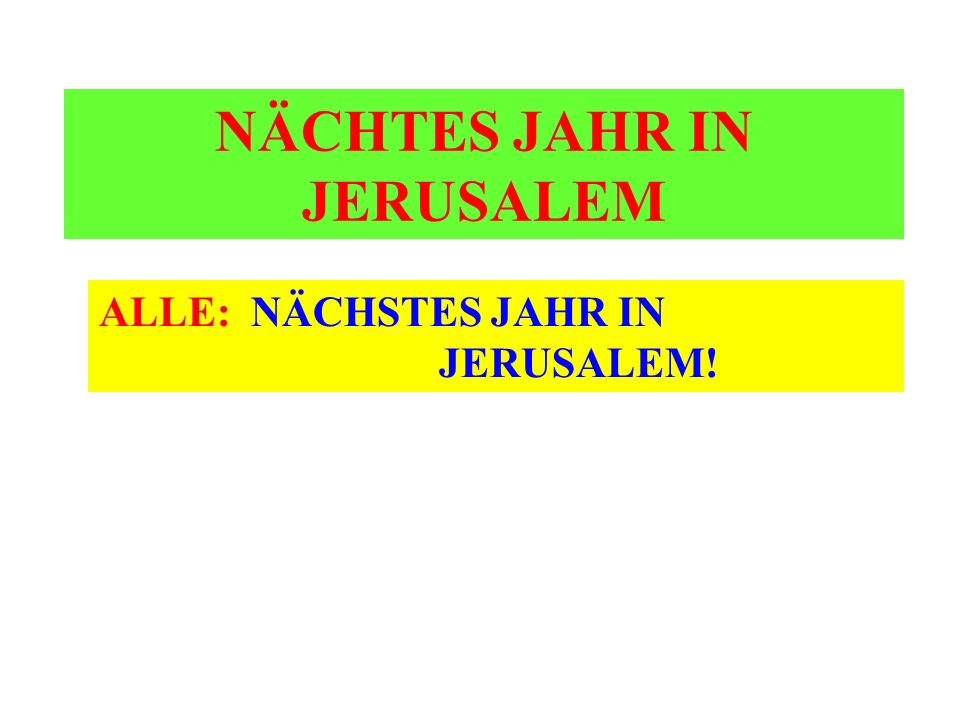 NÄCHTES JAHR IN JERUSALEM ALLE: NÄCHSTES JAHR IN JERUSALEM!