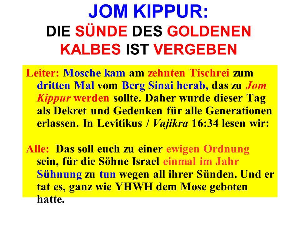 JOM KIPPUR: DIE SÜNDE DES GOLDENEN KALBES IST VERGEBEN Leiter: Mosche kam am zehnten Tischrei zum dritten Mal vom Berg Sinai herab, das zu Jom Kippur