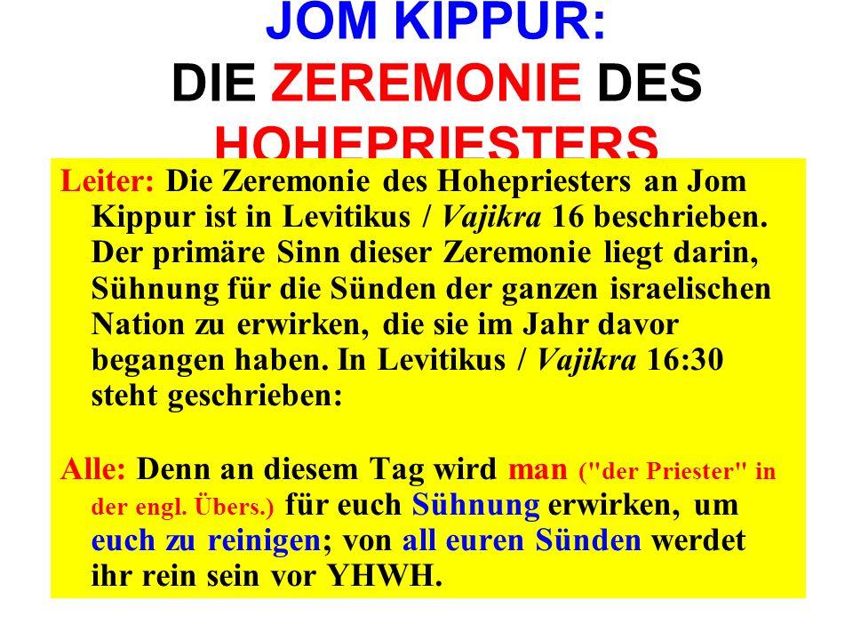 JOM KIPPUR: DIE ZEREMONIE DES HOHEPRIESTERS Leiter: Die Zeremonie des Hohepriesters an Jom Kippur ist in Levitikus / Vajikra 16 beschrieben. Der primä