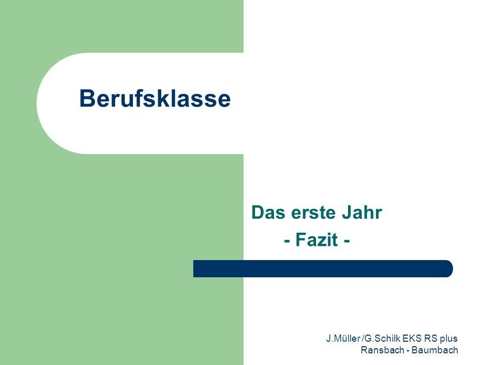Berufsklasse Das erste Jahr - Fazit - J.Müller /G.Schilk EKS RS plus Ransbach - Baumbach