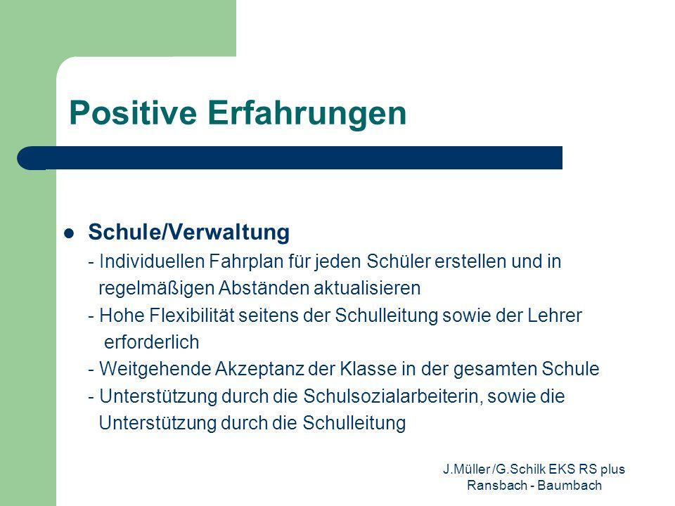 Positive Erfahrungen Betrieb - Grundsätzliche Aufgeschlossenheit der meisten Betriebe bezüglich des Projekts - Individuelle Einteilung Praxis Schule 1 – 3 Praxistage (positive Rückmeldung der Betriebe) J.Müller /G.Schilk EKS RS plus Ransbach - Baumbach