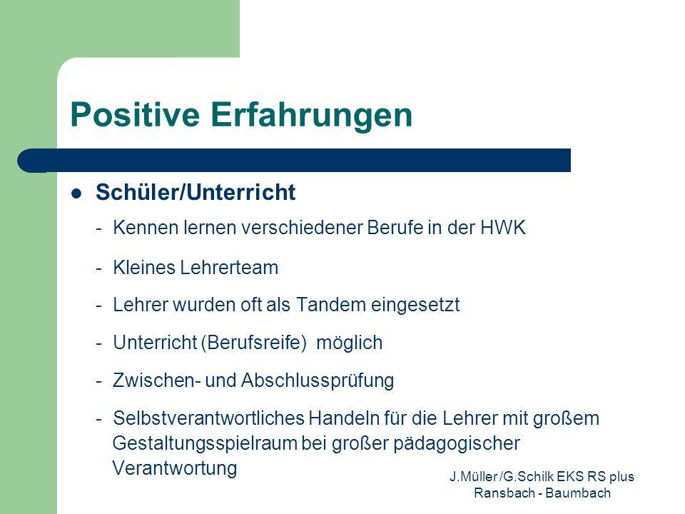Positive Erfahrungen Schüler/Unterricht - Kennen lernen verschiedener Berufe in der HWK - Kleines Lehrerteam - Lehrer wurden oft als Tandem eingesetzt