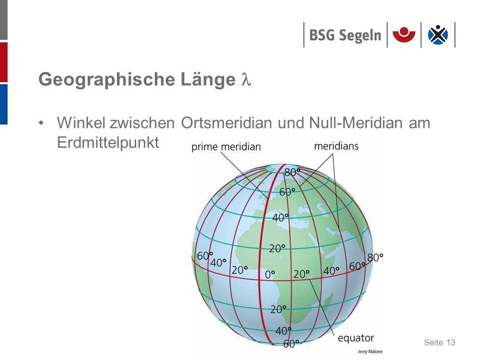 Seite 13 Geographische Länge Winkel zwischen Ortsmeridian und Null-Meridian am Erdmittelpunkt
