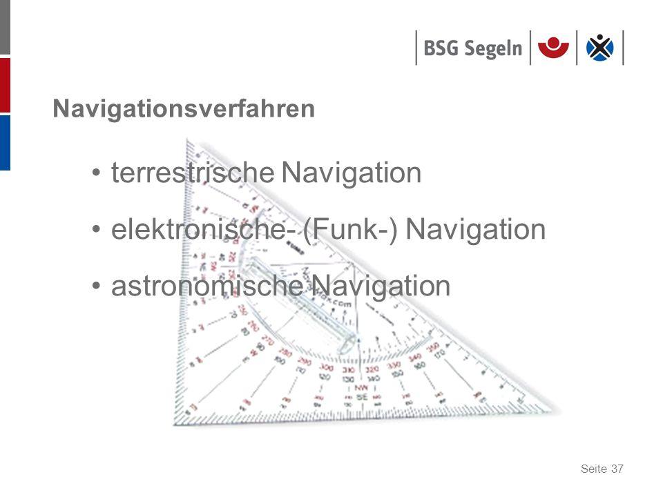 Seite 37 Navigationsverfahren terrestrische Navigation elektronische- (Funk-) Navigation astronomische Navigation
