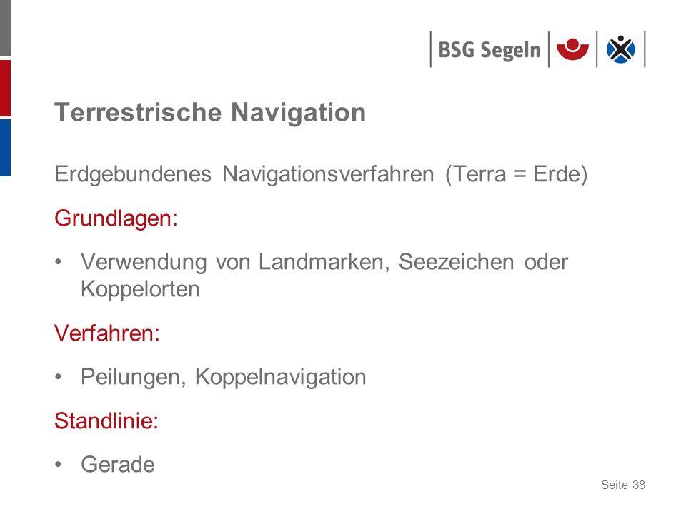 Seite 38 Terrestrische Navigation Erdgebundenes Navigationsverfahren (Terra = Erde) Grundlagen: Verwendung von Landmarken, Seezeichen oder Koppelorten