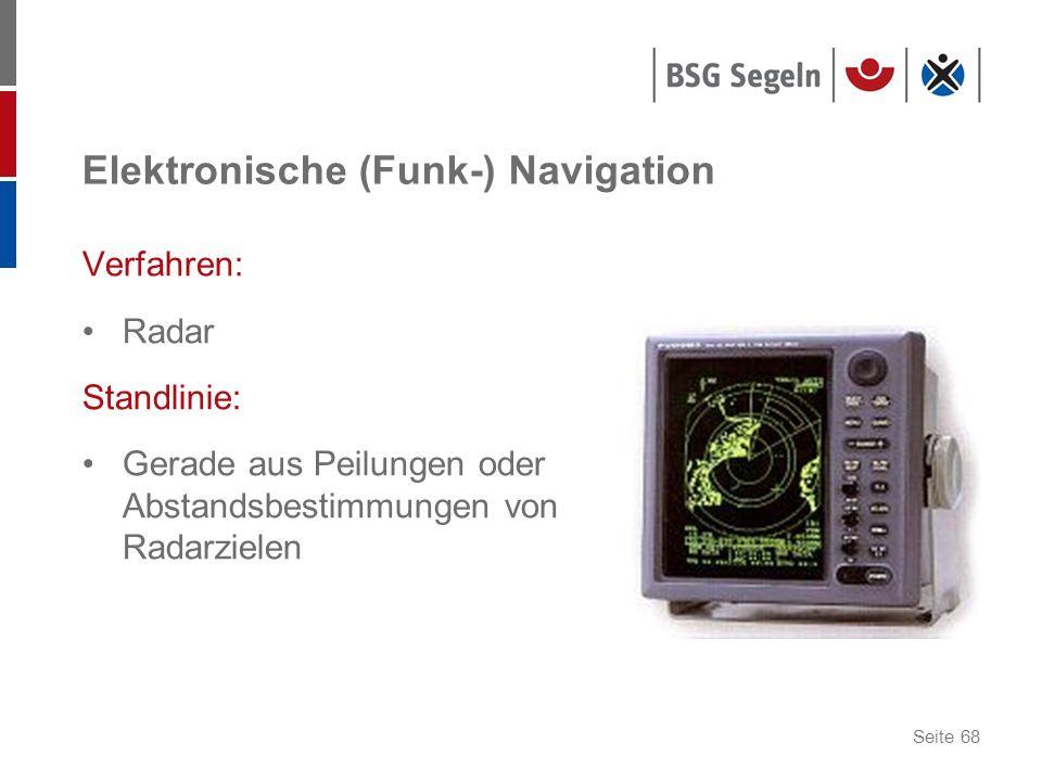 Seite 68 Elektronische (Funk-) Navigation Verfahren: Radar Standlinie: Gerade aus Peilungen oder Abstandsbestimmungen von Radarzielen