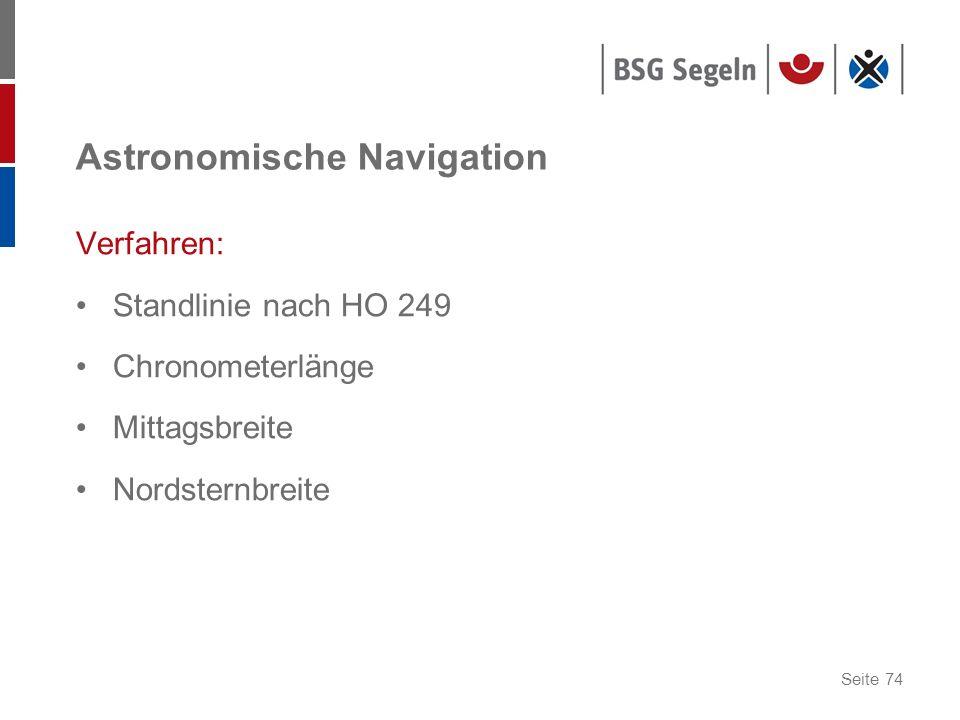 Seite 74 Astronomische Navigation Verfahren: Standlinie nach HO 249 Chronometerlänge Mittagsbreite Nordsternbreite