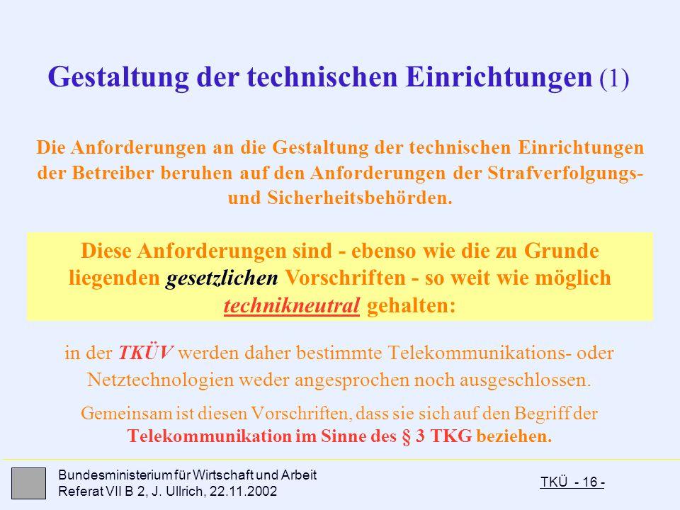 TKÜ - 16 - Bundesministerium für Wirtschaft und Arbeit Referat VII B 2, J. Ullrich, 22.11.2002 in der TKÜV werden daher bestimmte Telekommunikations-