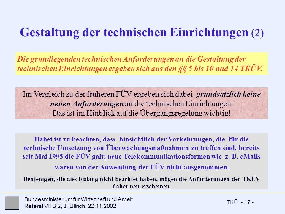 TKÜ - 17 - Bundesministerium für Wirtschaft und Arbeit Referat VII B 2, J. Ullrich, 22.11.2002 Dabei ist zu beachten, dass hinsichtlich der Vorkehrung