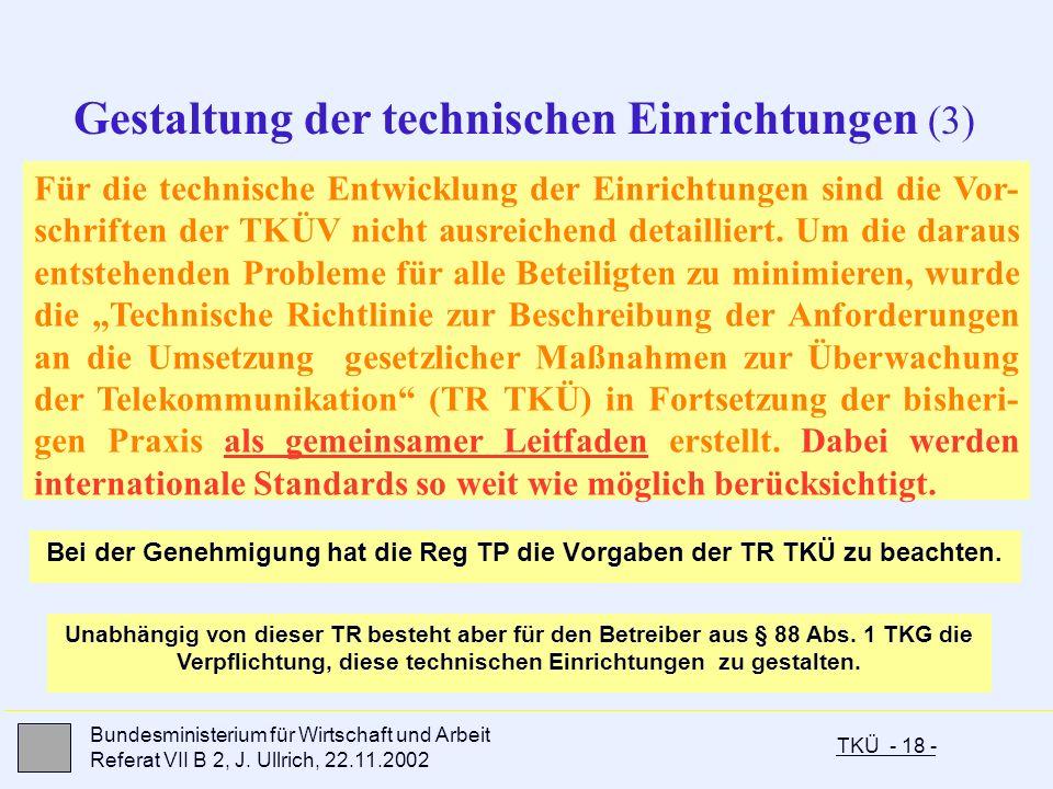 TKÜ - 18 - Bundesministerium für Wirtschaft und Arbeit Referat VII B 2, J. Ullrich, 22.11.2002 Bei der Genehmigung hat die Reg TP die Vorgaben der TR