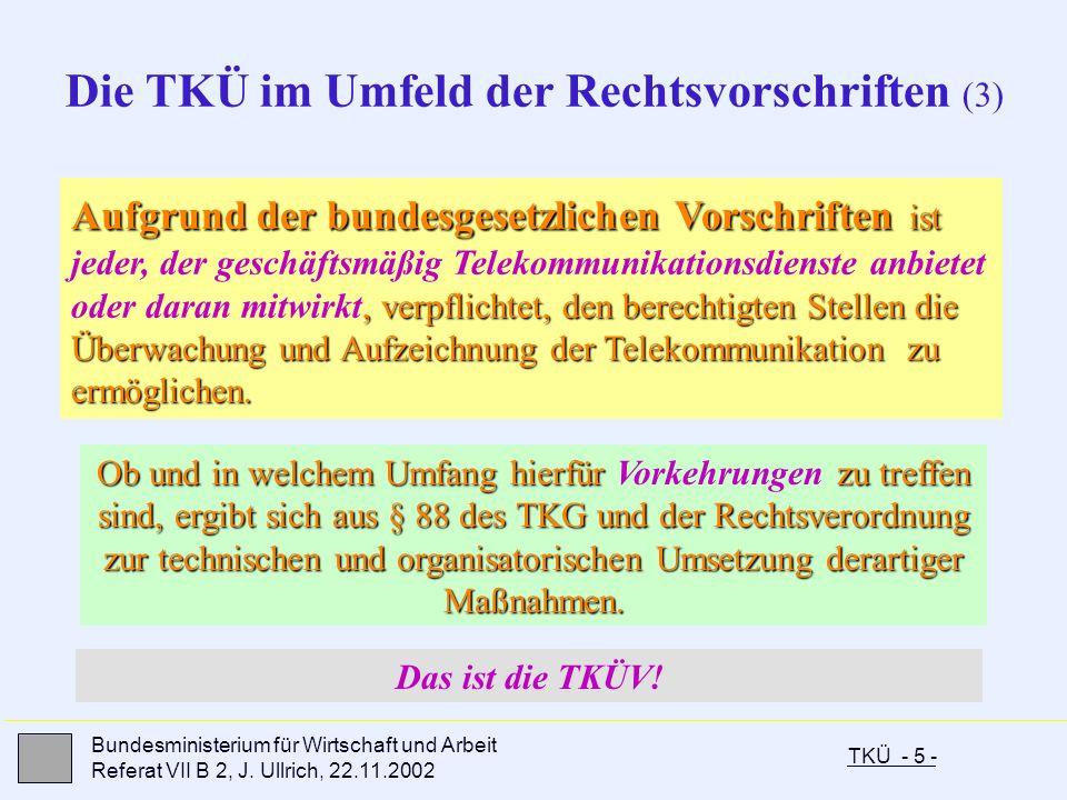 TKÜ - 5 - Bundesministerium für Wirtschaft und Arbeit Referat VII B 2, J. Ullrich, 22.11.2002 Aufgrund der bundesgesetzlichen Vorschriften ist, verpfl