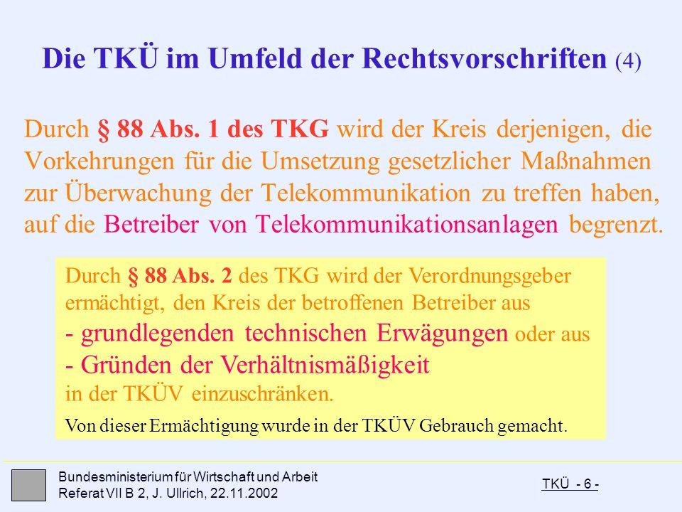 TKÜ - 6 - Bundesministerium für Wirtschaft und Arbeit Referat VII B 2, J. Ullrich, 22.11.2002 Durch § 88 Abs. 1 des TKG wird der Kreis derjenigen, die