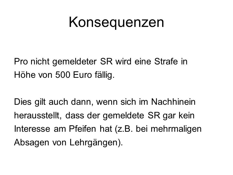 Konsequenzen Pro nicht gemeldeter SR wird eine Strafe in Höhe von 500 Euro fällig. Dies gilt auch dann, wenn sich im Nachhinein herausstellt, dass der
