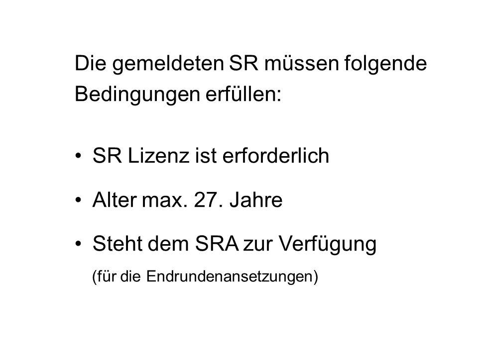 Die gemeldeten SR müssen folgende Bedingungen erfüllen: SR Lizenz ist erforderlich Alter max. 27. Jahre Steht dem SRA zur Verfügung (für die Endrunden