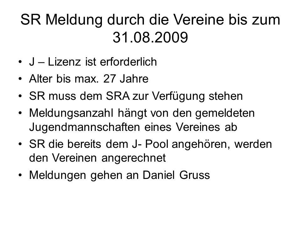 SR Meldung durch die Vereine bis zum 31.08.2009 J – Lizenz ist erforderlich Alter bis max.