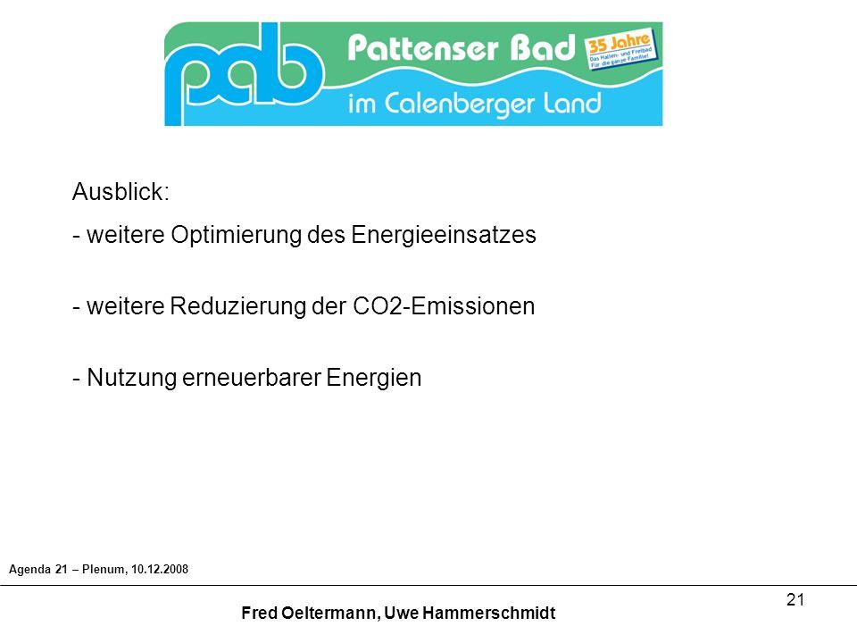 21 Agenda 21 – Plenum, 10.12.2008 Fred Oeltermann, Uwe Hammerschmidt Ausblick: - weitere Optimierung des Energieeinsatzes - weitere Reduzierung der CO