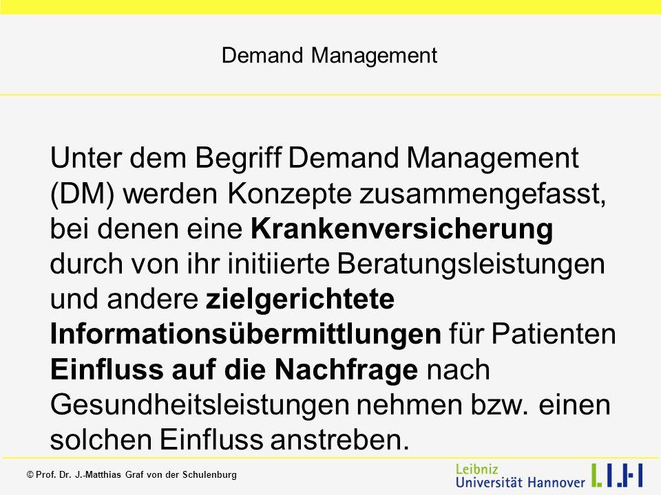 © Prof. Dr. J.-Matthias Graf von der Schulenburg Demand Management Unter dem Begriff Demand Management (DM) werden Konzepte zusammengefasst, bei denen