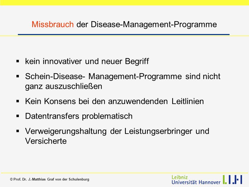 © Prof. Dr. J.-Matthias Graf von der Schulenburg Missbrauch der Disease-Management-Programme kein innovativer und neuer Begriff Schein-Disease- Manage