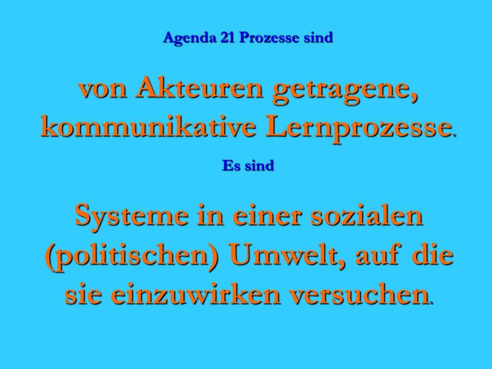 Agenda 21 Prozesse sind von Akteuren getragene, kommunikative Lernprozesse.