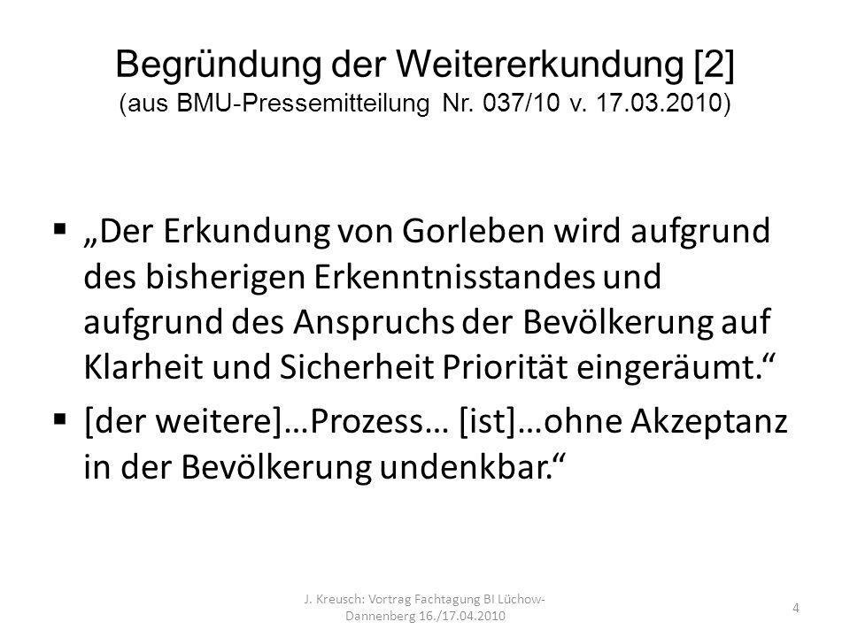 Begründung der Weitererkundung [2] (aus BMU-Pressemitteilung Nr. 037/10 v. 17.03.2010) Der Erkundung von Gorleben wird aufgrund des bisherigen Erkennt