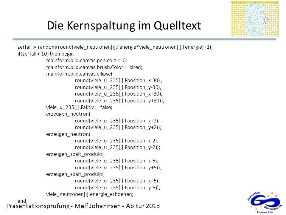Präsentationsprüfung - Melf Johannsen - Abitur 2013 zerfall := random(round(viele_neutronen[i].Fenergie*viele_neutronen[i].Fenergie)+1); if(zerfall <