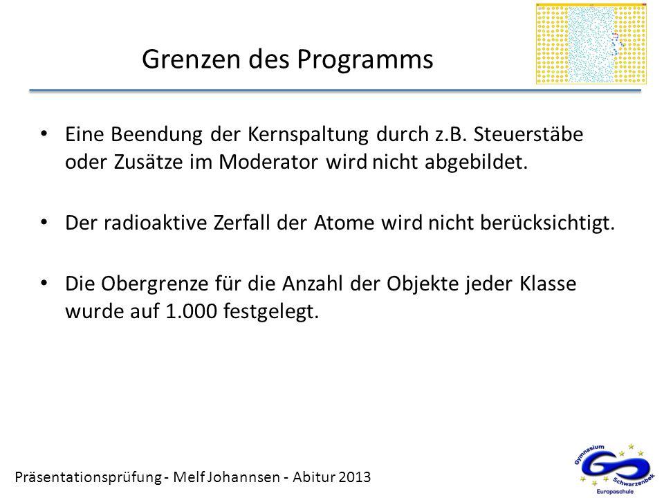 Präsentationsprüfung - Melf Johannsen - Abitur 2013 Grenzen des Programms Eine Beendung der Kernspaltung durch z.B. Steuerstäbe oder Zusätze im Modera