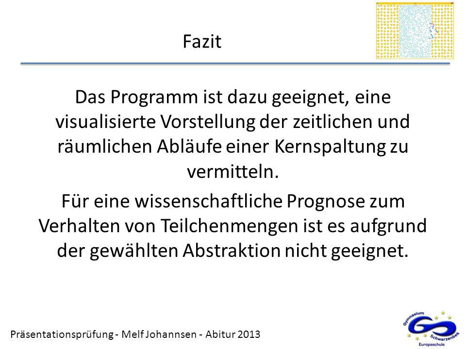 Präsentationsprüfung - Melf Johannsen - Abitur 2013 Fazit Das Programm ist dazu geeignet, eine visualisierte Vorstellung der zeitlichen und räumlichen