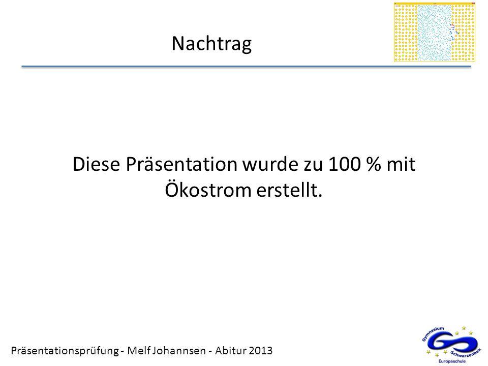 Präsentationsprüfung - Melf Johannsen - Abitur 2013 Nachtrag Diese Präsentation wurde zu 100 % mit Ökostrom erstellt.