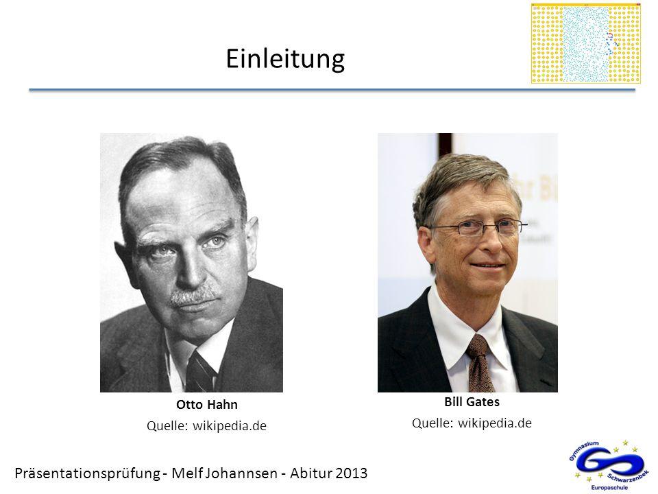 Präsentationsprüfung - Melf Johannsen - Abitur 2013 Einleitung Otto Hahn Quelle: wikipedia.de Bill Gates Quelle: wikipedia.de